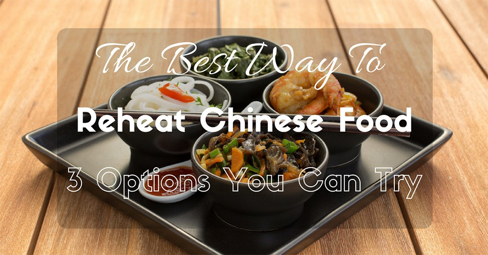 Best Way To Reheat Chinese Food In 3 Options - Marvelous Chef
